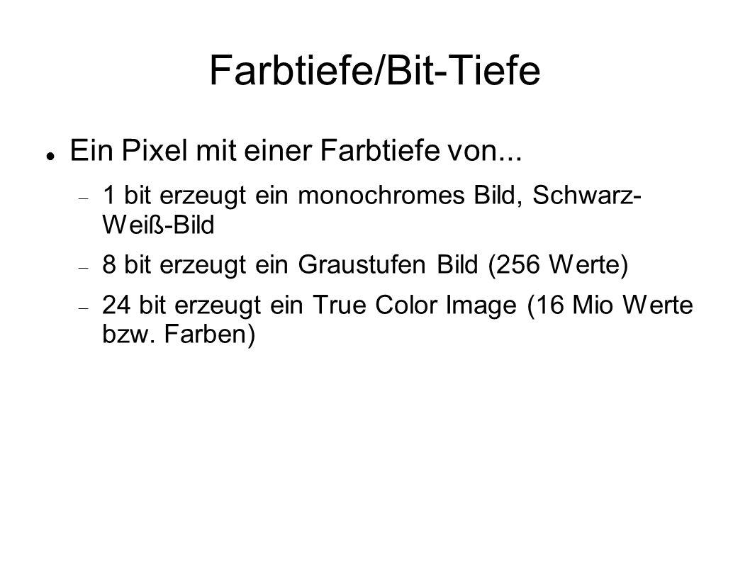 Farbtiefe/Bit-Tiefe Ein Pixel mit einer Farbtiefe von...