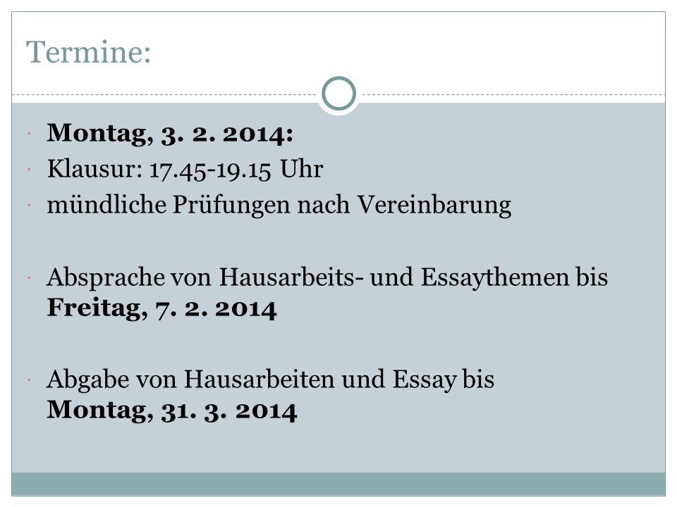 Termine: Montag, 3. 2. 2014: Klausur: 17.45-19.15 Uhr