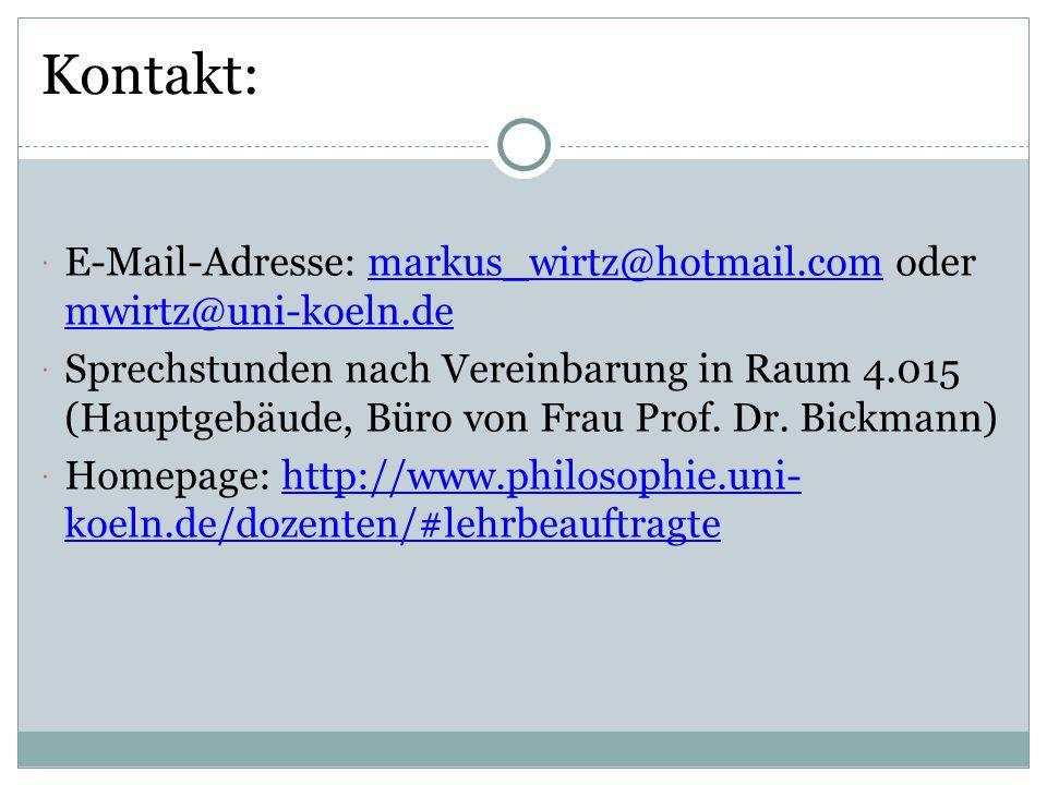 Kontakt: E-Mail-Adresse: markus_wirtz@hotmail.com oder mwirtz@uni-koeln.de.