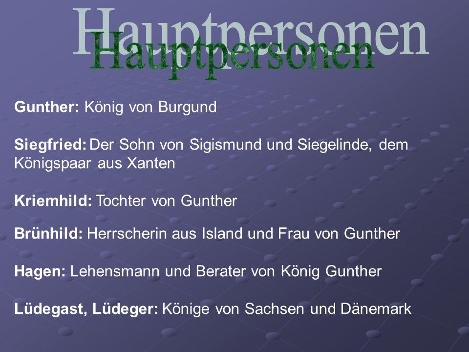 Hauptpersonen Gunther: König von Burgund
