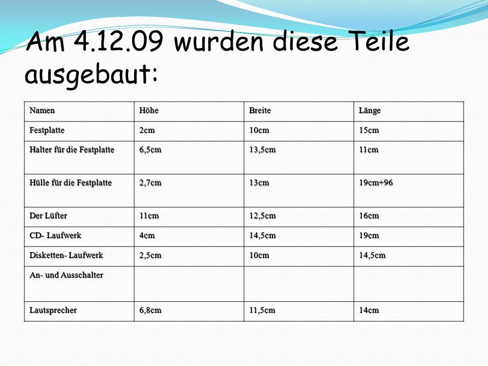 Am 4.12.09 wurden diese Teile ausgebaut: