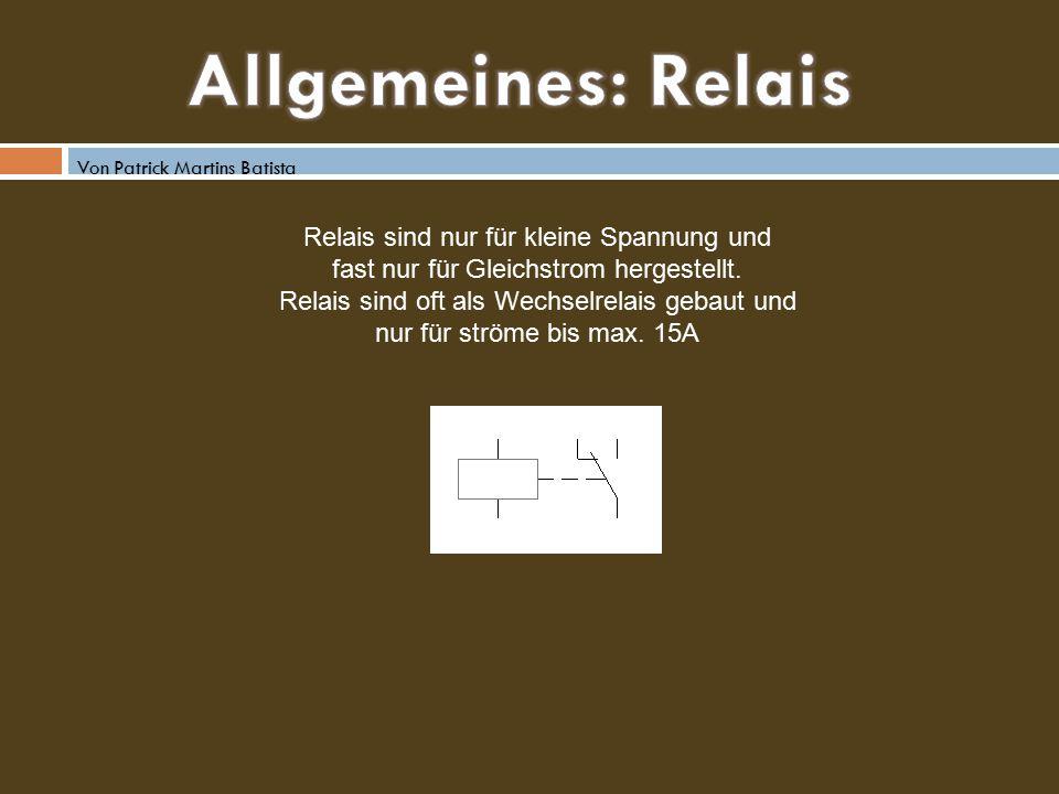 Allgemeines: Relais Relais sind nur für kleine Spannung und