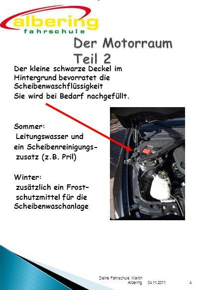 Der Motorraum Teil 2 Der kleine schwarze Deckel im Hintergrund bevorratet die Scheibenwaschflüssigkeit.