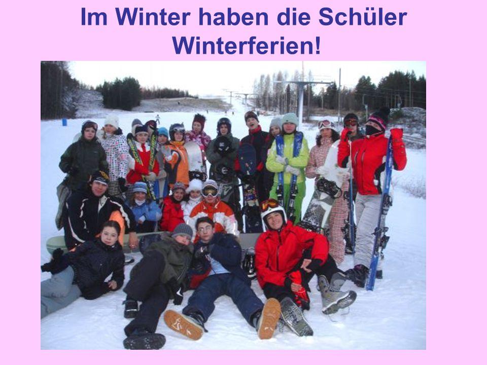 Im Winter haben die Schüler Winterferien!