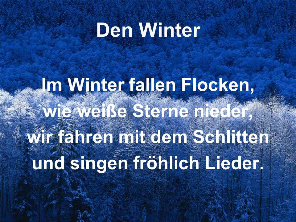 Den Winter Im Winter fallen Flocken, wie weiße Sterne nieder,
