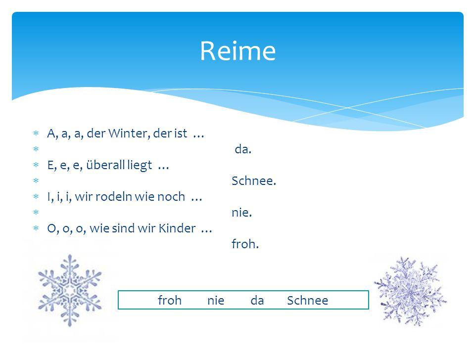 Reime A, a, a, der Winter, der ist … da. E, e, e, überall liegt …