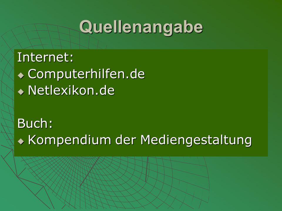 Quellenangabe Internet: Computerhilfen.de Netlexikon.de Buch: