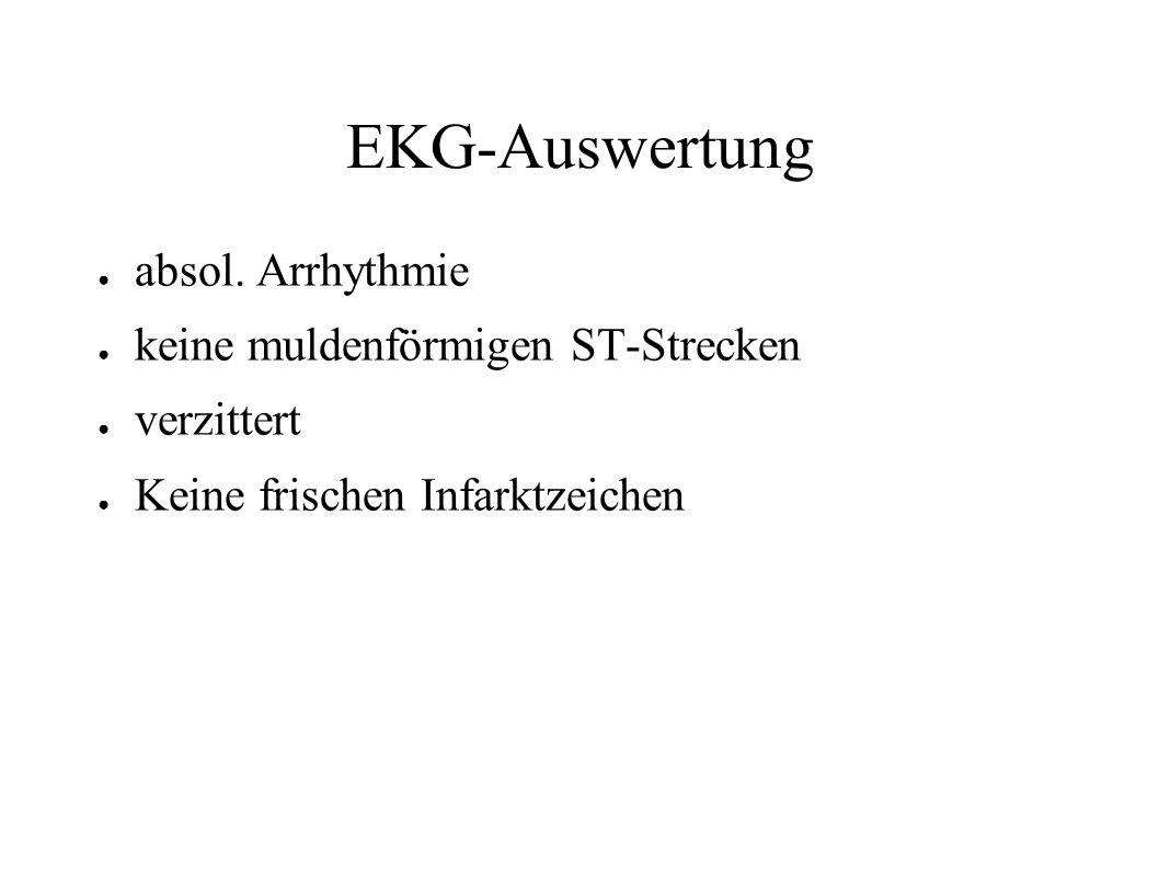 EKG-Auswertung absol. Arrhythmie keine muldenförmigen ST-Strecken