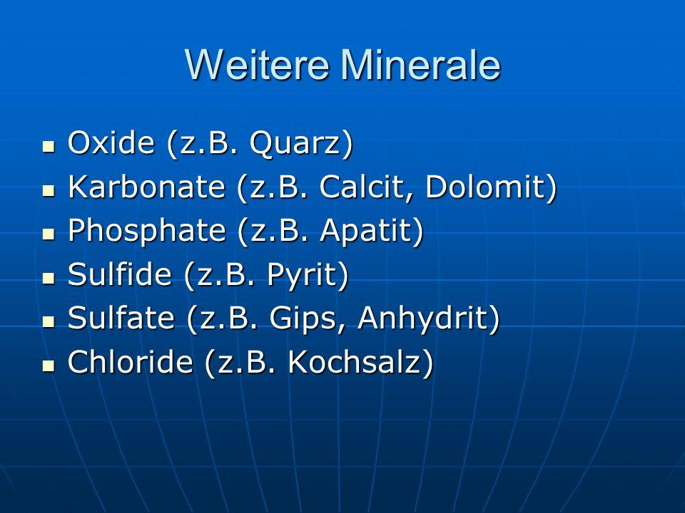 Weitere Minerale Oxide (z.B. Quarz) Karbonate (z.B. Calcit, Dolomit)