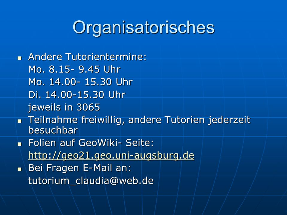 Organisatorisches Andere Tutorientermine: Mo. 8.15- 9.45 Uhr