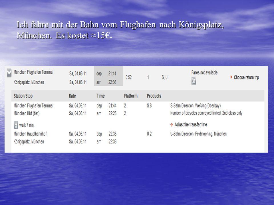 Ich fahre mit der Bahn vom Flughafen nach Königsplatz, München