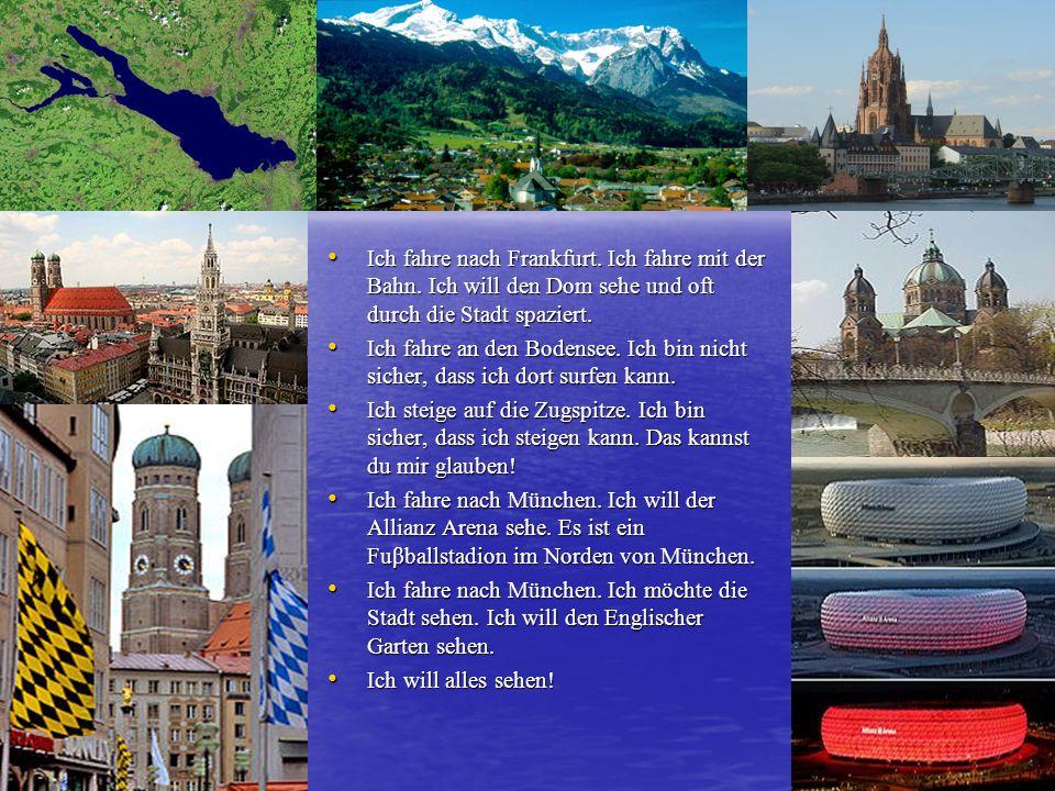 Ich fahre nach Frankfurt. Ich fahre mit der Bahn