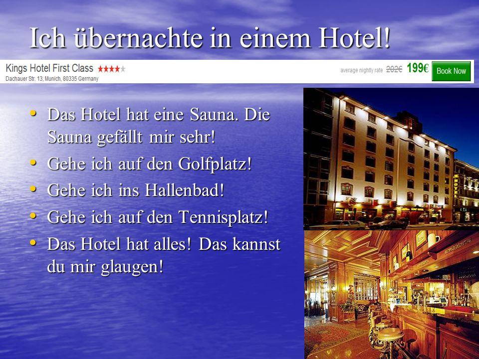 Ich übernachte in einem Hotel!