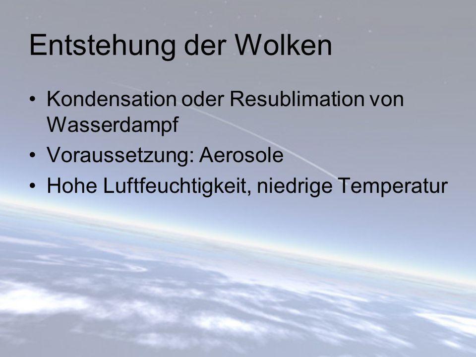 Entstehung der Wolken Kondensation oder Resublimation von Wasserdampf