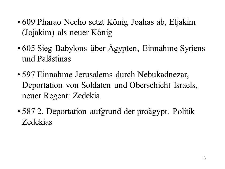 609 Pharao Necho setzt König Joahas ab, Eljakim (Jojakim) als neuer König