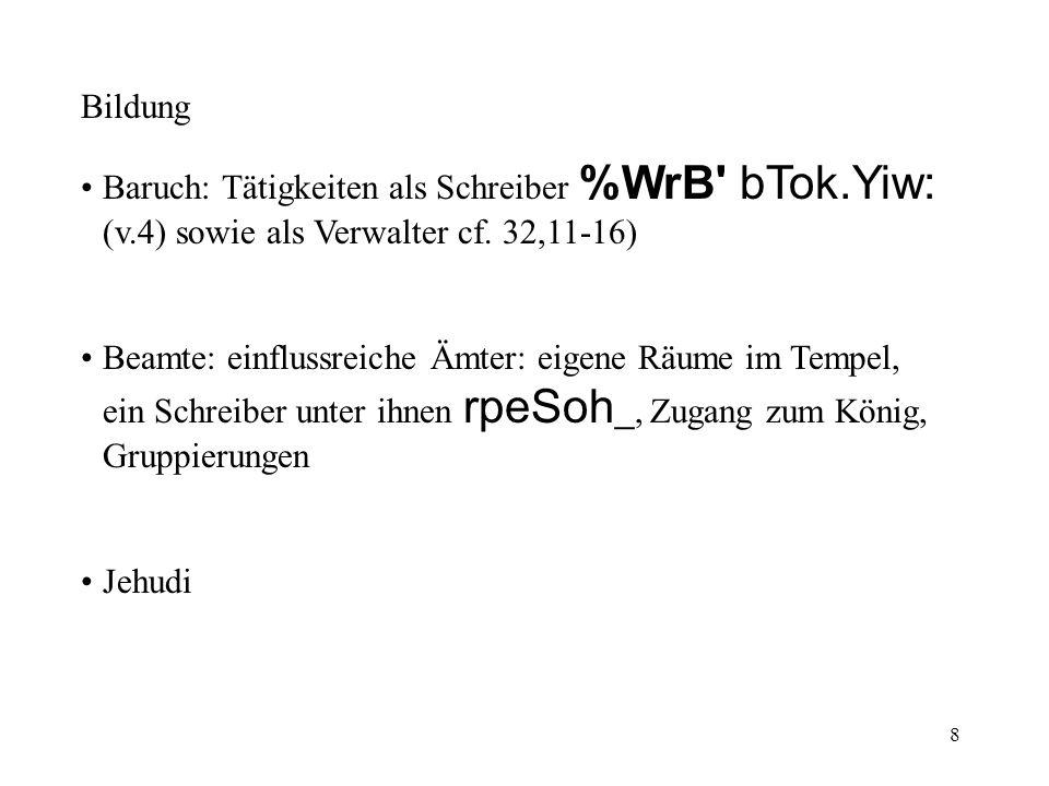 Bildung Baruch: Tätigkeiten als Schreiber %WrB bTok.Yiw: (v.4) sowie als Verwalter cf. 32,11-16)
