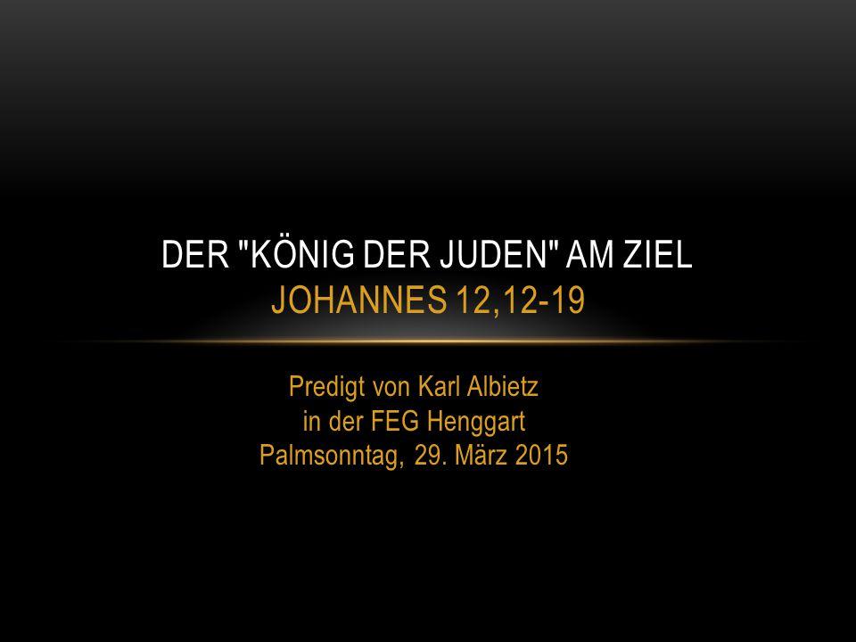 Der König der Juden am Ziel Johannes 12,12-19
