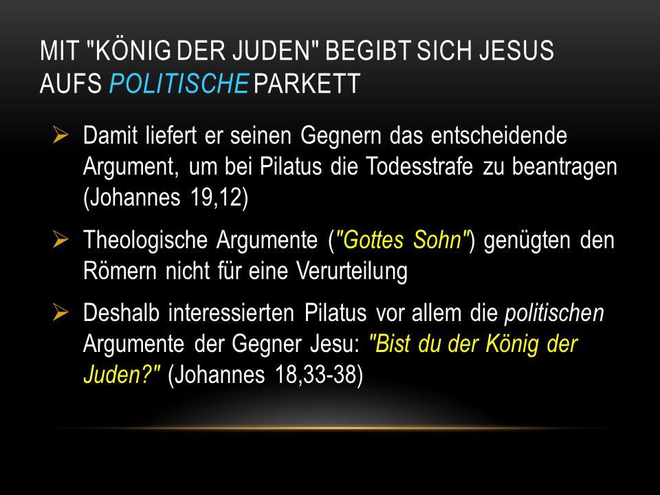 Mit König der Juden begibt sich Jesus aufs politische Parkett