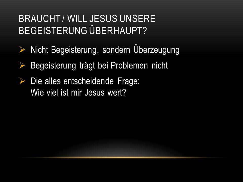 Braucht / will Jesus unsere Begeisterung überhaupt
