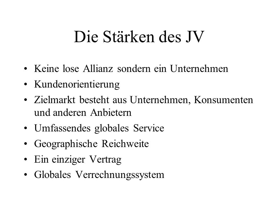 Die Stärken des JV Keine lose Allianz sondern ein Unternehmen