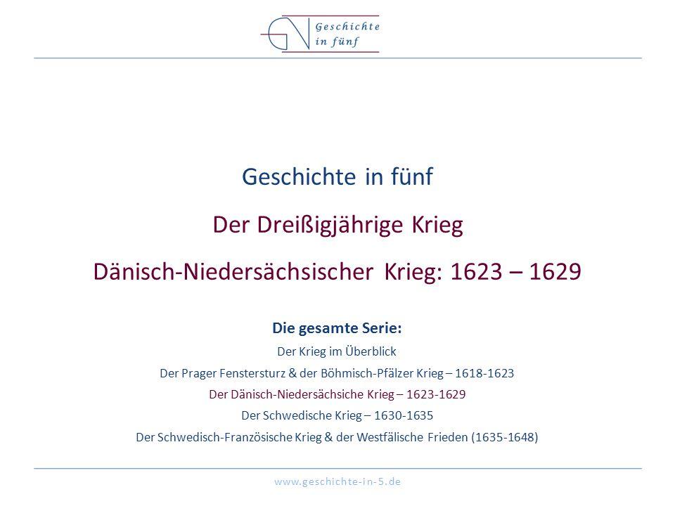 Geschichte in fünf Der Dreißigjährige Krieg Dänisch-Niedersächsischer Krieg: 1623 – 1629