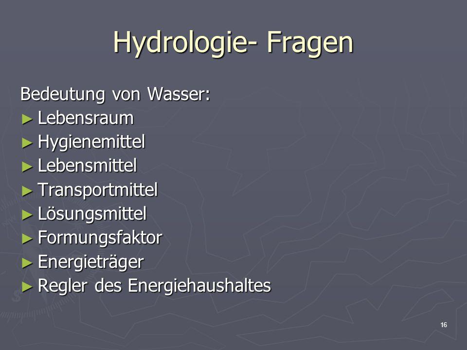 Hydrologie- Fragen Bedeutung von Wasser: Lebensraum Hygienemittel