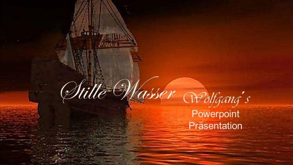 Stille Wasser Wolfgang´s Powerpoint Präsentation