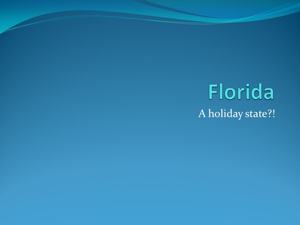 Florida A holiday state !