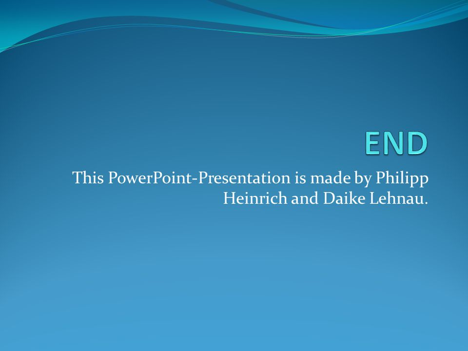 END This PowerPoint-Presentation is made by Philipp Heinrich and Daike Lehnau.