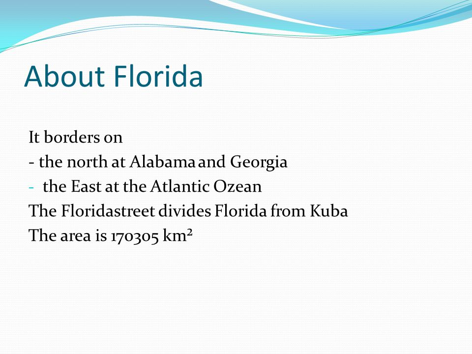 About Florida It borders on - the north at Alabama and Georgia