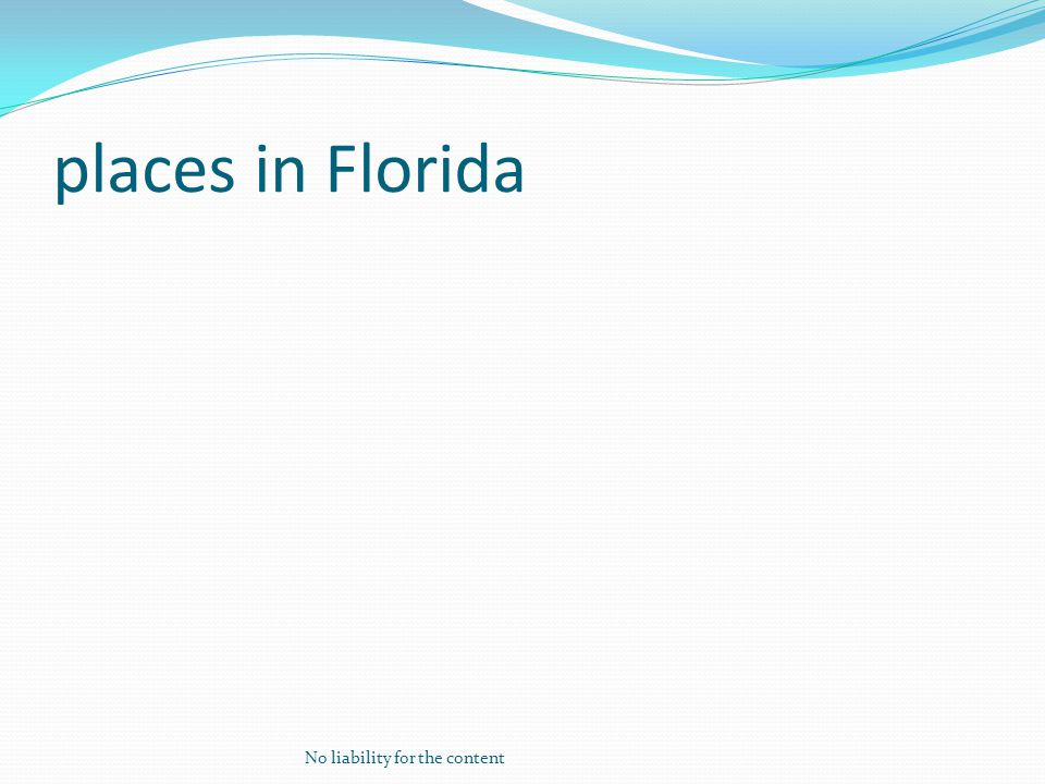 places in Florida No liability for the content