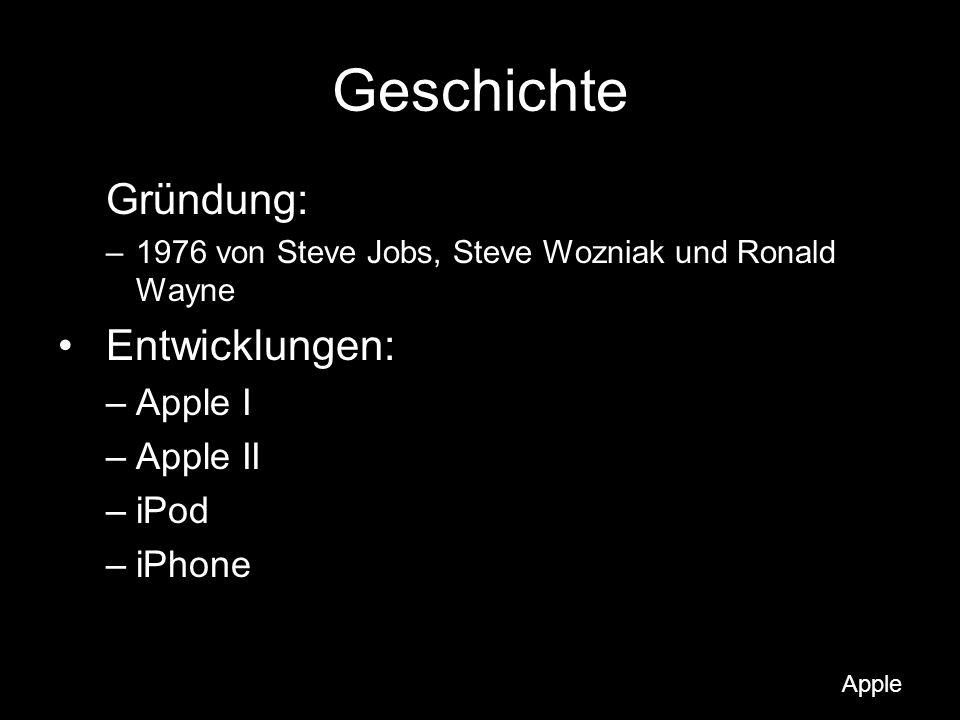 Geschichte Gründung: Entwicklungen: Apple I Apple II iPod iPhone