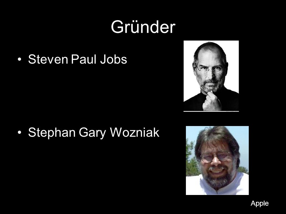 Gründer Steven Paul Jobs Stephan Gary Wozniak Apple