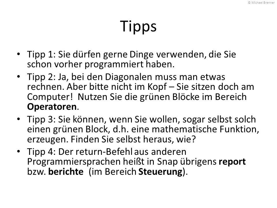 © Michael Brenner Tipps. Tipp 1: Sie dürfen gerne Dinge verwenden, die Sie schon vorher programmiert haben.