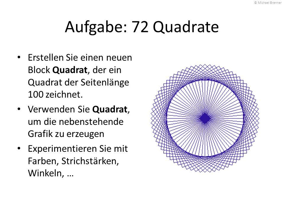 © Michael Brenner Aufgabe: 72 Quadrate. Erstellen Sie einen neuen Block Quadrat, der ein Quadrat der Seitenlänge 100 zeichnet.