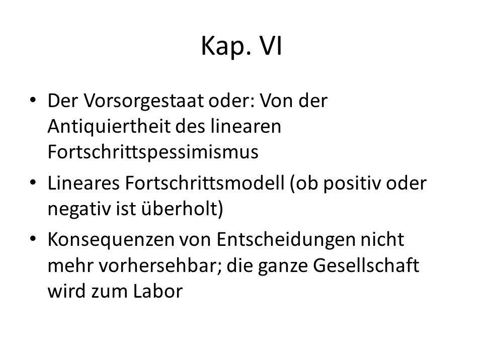 Kap. VI Der Vorsorgestaat oder: Von der Antiquiertheit des linearen Fortschrittspessimismus.