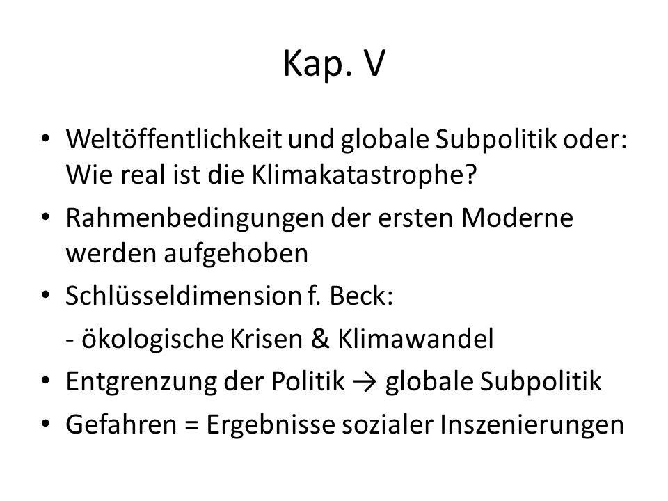 Kap. V Weltöffentlichkeit und globale Subpolitik oder: Wie real ist die Klimakatastrophe Rahmenbedingungen der ersten Moderne werden aufgehoben.