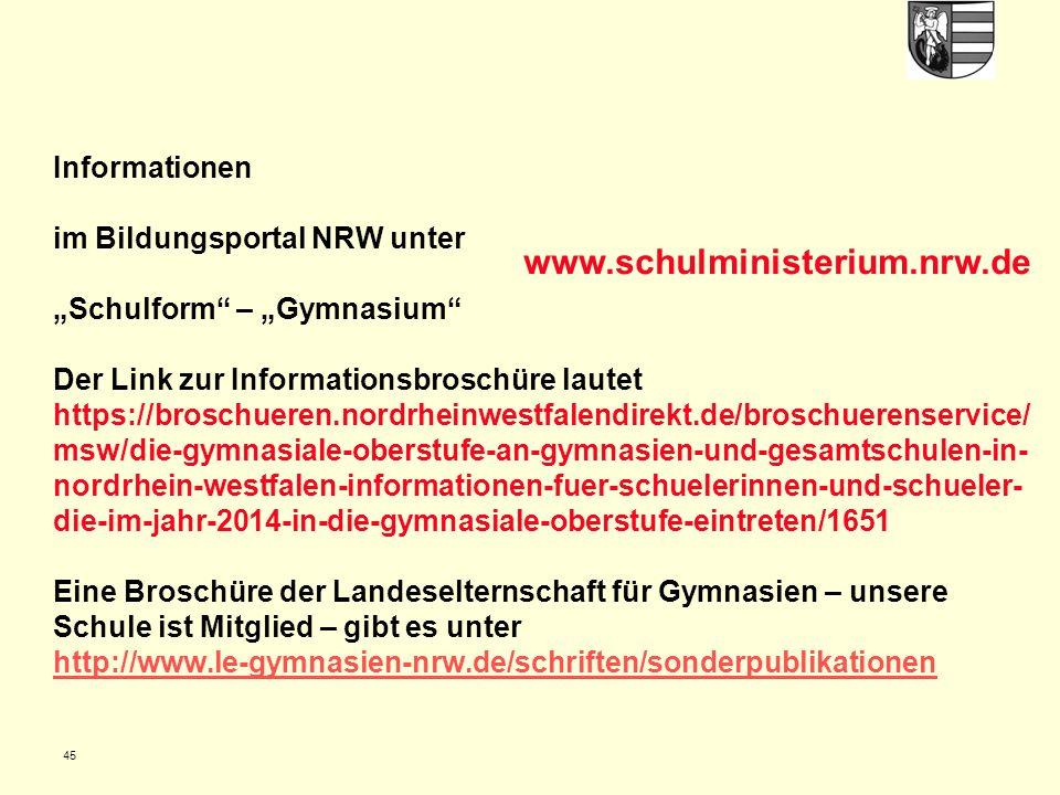 """Informationen im Bildungsportal NRW unter """"Schulform – """"Gymnasium Der Link zur Informationsbroschüre lautet https://broschueren.nordrheinwestfalendirekt.de/broschuerenservice/msw/die-gymnasiale-oberstufe-an-gymnasien-und-gesamtschulen-in-nordrhein-westfalen-informationen-fuer-schuelerinnen-und-schueler-die-im-jahr-2014-in-die-gymnasiale-oberstufe-eintreten/1651 Eine Broschüre der Landeselternschaft für Gymnasien – unsere Schule ist Mitglied – gibt es unter http://www.le-gymnasien-nrw.de/schriften/sonderpublikationen"""