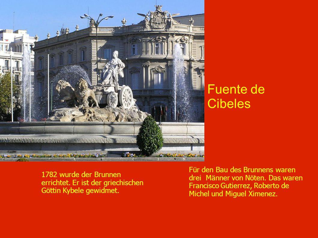 Fuente de Cibeles Für den Bau des Brunnens waren drei Männer von Nöten. Das waren Francisco Gutierrez, Roberto de Michel und Miguel Ximenez.