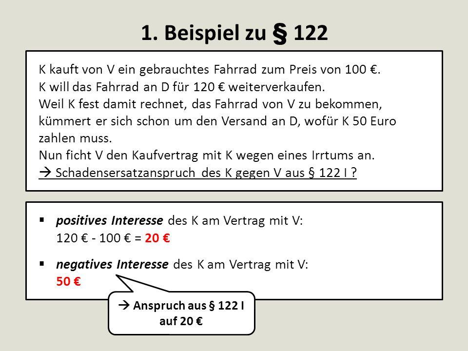 1. Beispiel zu § 122 K kauft von V ein gebrauchtes Fahrrad zum Preis von 100 €. K will das Fahrrad an D für 120 € weiterverkaufen.