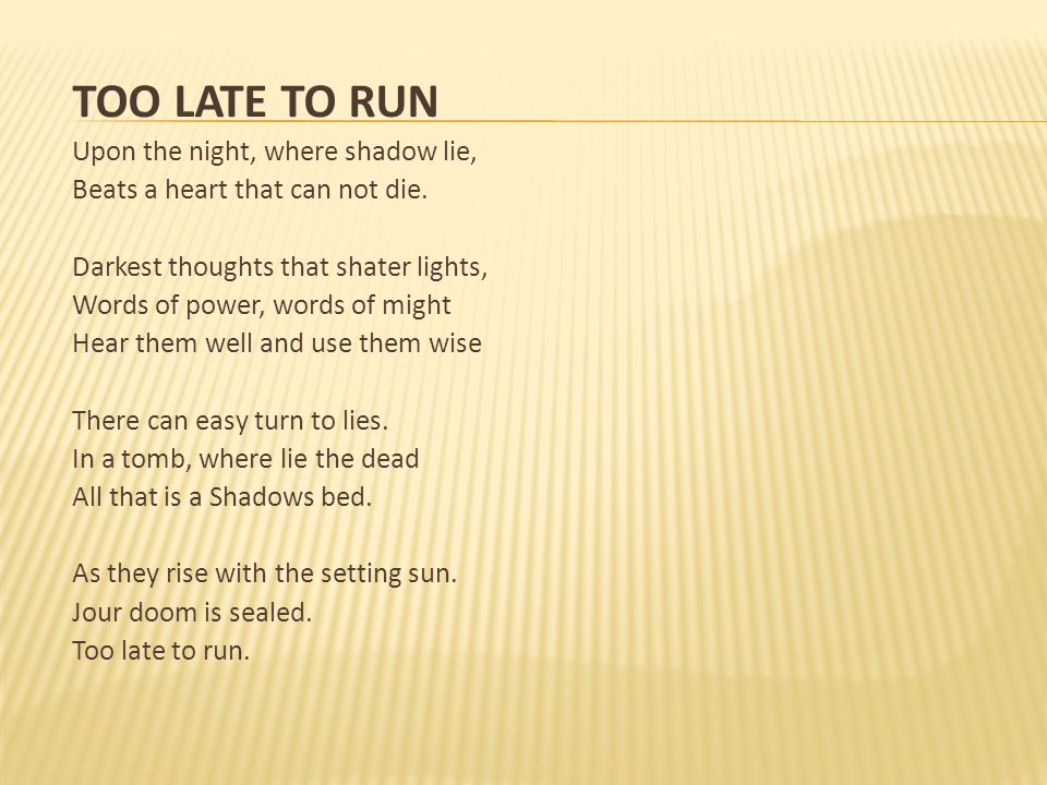 TOO LATE TO RUN Upon the night, where shadow lie,
