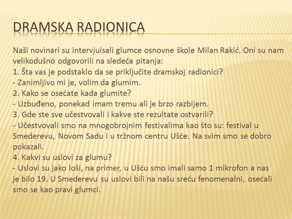 dramska radionica Naši novinari su intervjuisali glumce osnovne škole Milan Rakić. Oni su nam. velikodušno odgovorili na sledeća pitanja: