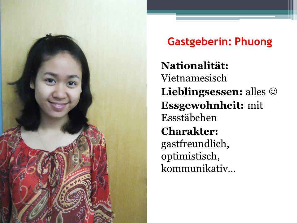 Gastgeberin: Phuong Nationalität: Vietnamesisch