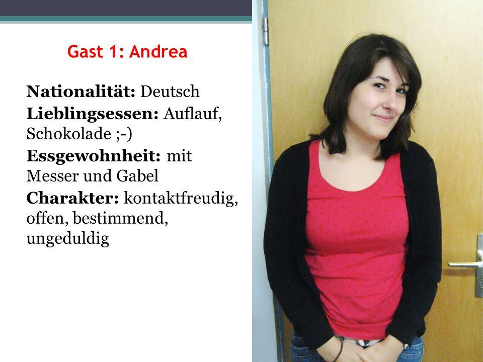 Gast 1: Andrea Nationalität: Deutsch