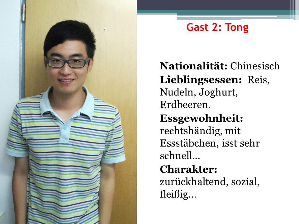 Gast 2: Tong Nationalität: Chinesisch