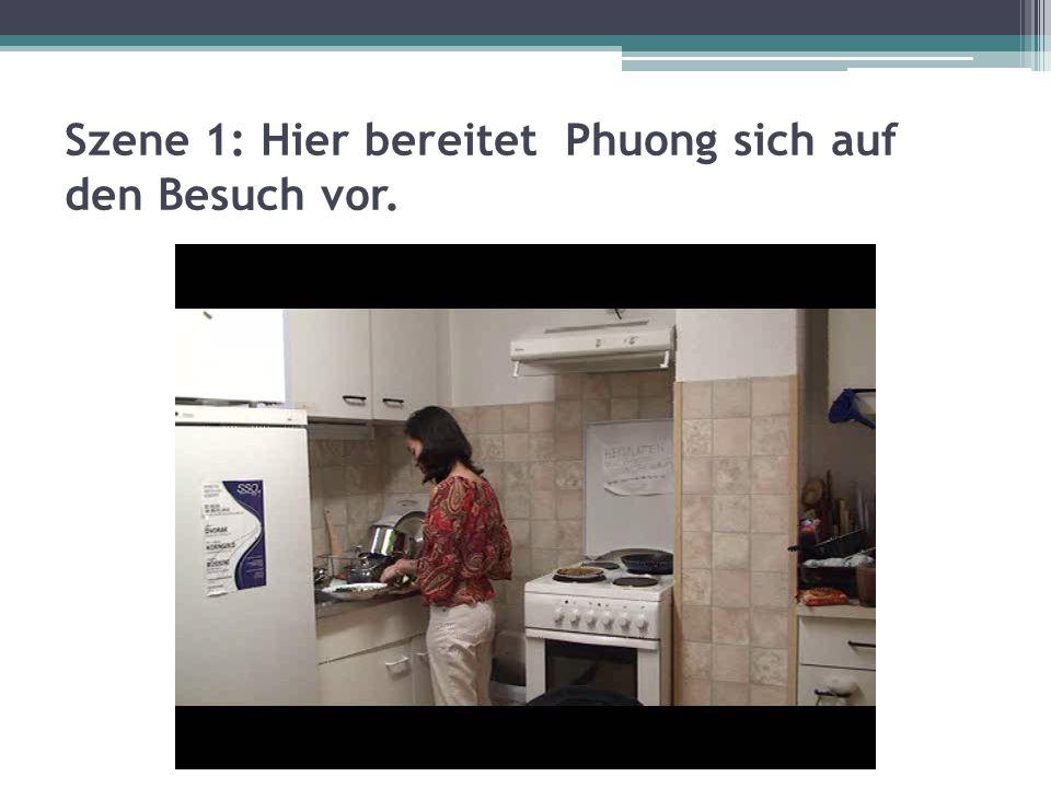 Szene 1: Hier bereitet Phuong sich auf den Besuch vor.