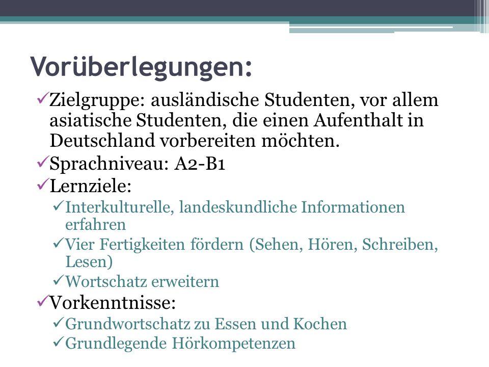 Vorüberlegungen: Zielgruppe: ausländische Studenten, vor allem asiatische Studenten, die einen Aufenthalt in Deutschland vorbereiten möchten.