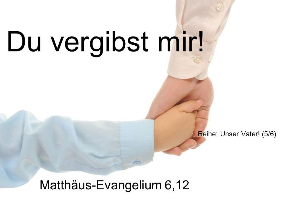 Du vergibst mir! Reihe: Unser Vater! (5/6) Matthäus-Evangelium 6,12