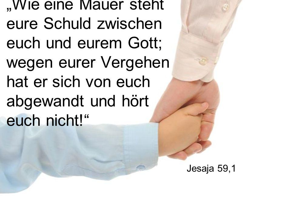 """""""Wie eine Mauer steht eure Schuld zwischen euch und eurem Gott; wegen eurer Vergehen hat er sich von euch abgewandt und hört euch nicht!"""