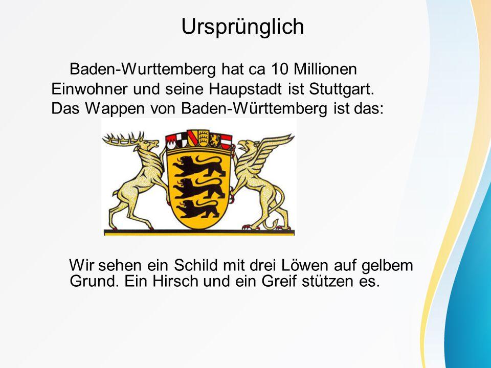 Ursprünglich Baden-Wurttemberg hat ca 10 Millionen